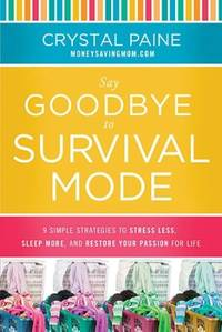 Say Goodbye to Survival Mode: 9 Simple Strategies to Stress Less, Sleep More, and Restore Your...