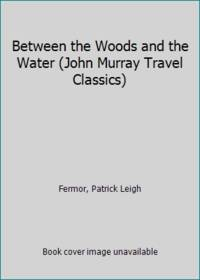 image of Between the Woods and the Water (John Murray Travel Classics)