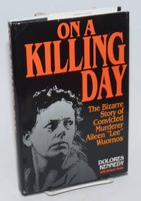 On a Killing Day [the bizarre story of convicted murderer Aileen \