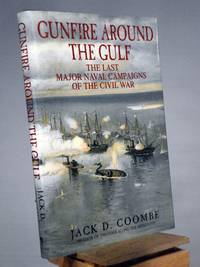 Gunfire Around the Gulf: The Last Major Naval Campaigns of the Civil War