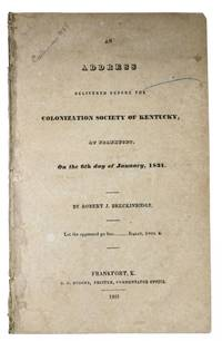 An ADDRESS DELIVERED BEFORE The COLONIZATION SOCIETY Of KENTUCKY, at Frankfort, On the 6th Day of January, 1831
