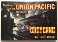 The History of the Union Pacific Railroad in Cheyenne