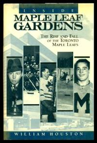 image of INSIDE MAPLE LEAF GARDENS - The Rise and Fall of the Toronto Maple Leafs