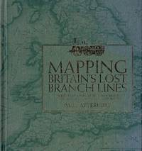 image of Mapping Britain's Lost Branch Lines: A nostalgic look at Britain's branch lines in old maps and photographs