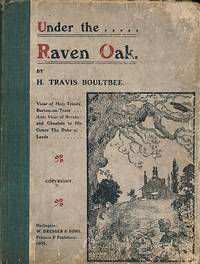 Under the Raven Oak. A Fairy Romance by  H Travis Boultbee - First Edition - 1903 - from Barter Books Ltd and Biblio.com