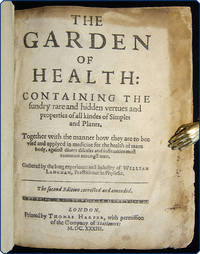 The garden of health: containing the sundry rare and hidden vertues and properties of all kindes of simples and plants.  Together with the manner how they are to bee used and applyed in medicine for the health of mans body, against divers diseases and infirmities most common amongst men.