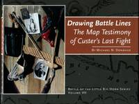 Drawing Battle Lines: The Map Testimony Of Custer's Last Fight