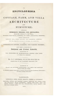 An Encyclopaedia of Cottage, Farm, and Villa Architecture and Furniture; containing Numerous...