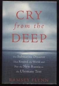 Cry from the Deep ; The Submarine Disaster That Riveted the World and Put  the New Russia to the Ultimate Test The Submarine Disaster That Riveted  the World and Put the New Russia to the Ultimate Test