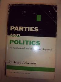 Parties and Politics; an Institutional and Behavioral Approach