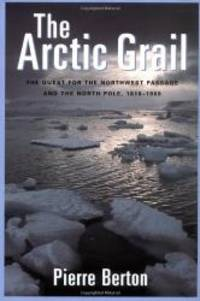 image of The Arctic Grail: The Quest for the Northwest Passage and The North Pole, 1818-1909