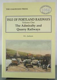 Isle of Portland Railways: The Admiralty and Quarry Railways v. 1 (Oakwood Library of Railway...
