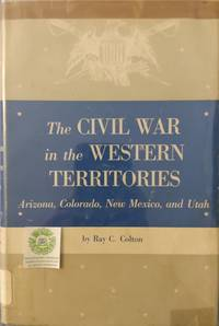 image of The Civil War in the Western Territories:  Arizona, Colorado, New Mexico and Utah