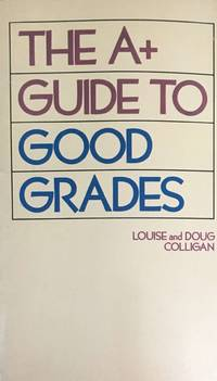 The A+ Guide to Good Grades by  louise and Doug Colligan - Paperback - from ParlorBooks (SKU: mon0000115830)