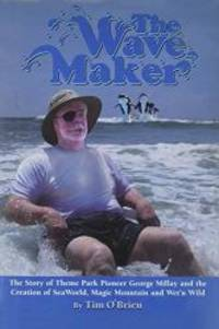 image of The Wave Maker: The Story of Theme Park Pioneer George Millay and the Creation of Sea World, Magic Mountain and Wet'n Wild (Sea World Education)