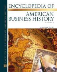 The Encyclopedia Of American Business History (Almanacs of American Life) 2 vol. set by Charles R Geisst - Hardcover - 2006-06-09 - from Books Express (SKU: 0816043507n)