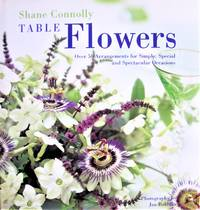 image of Table Flowers. Over 50 Arrangements for Simple, Special and Spectacular Occasions