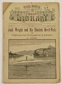 JACK WRIGHT And His ELECTRIC DEVIL-FISH; or, Fighting the Smugglers of Alaska.  The Boys' Star Library.  No. 315.  July 29, 1893