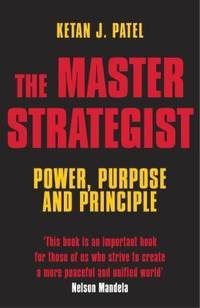 The Master Strategist: Power, Purpose adn Principle in Action