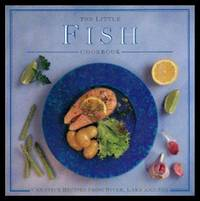 THE LITTLE FISH COOKBOOK - Creative Recipes from River Lake and Sea