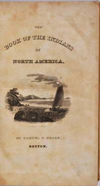 BIOGRAPHY AND HISTORY OF THE INDIANS OF NORTH AMERICA; Comprising a General Account of Them, and Details in the Lives of all the most Distinguished Chiefs, and others, who have been noted, among the various Indian Nations upon the Continent...