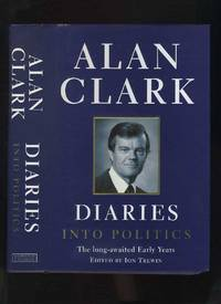 Diaries: Into Politics by  Alan Clark - Hardcover - Reprint - 2001 - from Roger Lucas Booksellers and Biblio.com