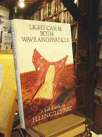 Light Can Be Both Wave and Particle: A Book of Stories by  Ellen Gilchrist - 1st Edition  - 1989 - from Henniker Book Farm and Biblio.com