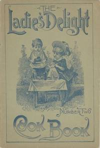 A.P. Ordway, Proprietors of Sulphur BittersThe Ladies Delight Cook Book. Number Two. A collection of valuable and reliable recipes, which have been thoroughly tested by the most skillful housekeepers of Dorchester and vicinity