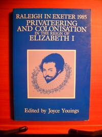 RALEIGH IN EXETER 1985: Privateering and Colonisation in the Reign of Elizabeth I