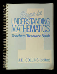 Steps in Understanding Mathematics: Teacher's Resource Book. by edited by J.D. Collins: - Paperback - First edition. - 1989. - from Chapel Books and Biblio.com
