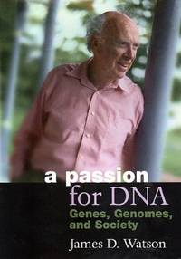 A Passion for DNA : Genes  Genomes  and Society