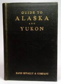 Rand McNally Guide to Alaska and Yukon for Tourists, Investors, Homeseekers and Sportsmen with...