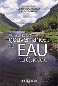Vers une gouvernance de l'eau au Québec. by  Alain (sous la direction de)  Catherine  /  LÉTOURNEAU - Paperback - 2008 - from Librairie la bonne occasion and Biblio.com