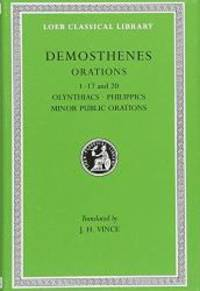 Demosthenes, I: Philippics, Olynthiacs, Minor Public Orations I-17 and 20 (Loeb Classical Library...