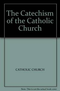 The Catechism of the Catholic Church by Catholic Church