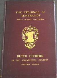 The Etchings of Rembrandt and Dutch Etchers of the Seventeenth Century