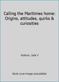 Calling the Maritimes home: Origins, attitudes, quirks & curiosities