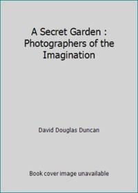image of A Secret Garden : Photographers of the Imagination