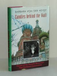 Candles Behind the Wall: Heroes of the Peaceful Revolution that Shattered Communism