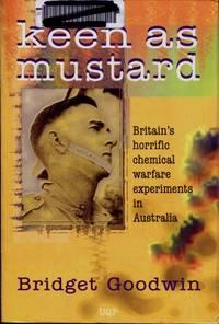 Keen As Mustard : Britain's Horrific Chemical Warfare Experiments in Australia