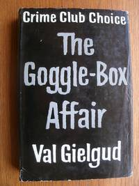 The Goggle-Box Affair aka Through a Glass Darkly by  Val Gielgud - First edition first printing - 1963 - from Scene of the Crime Books, IOBA (SKU: biblio15196)