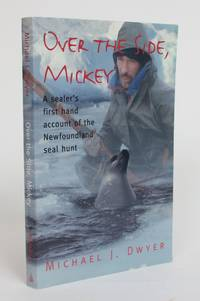 image of Over the Side, Mickey: a Sealer's First Hand Account of the Newfoundland Seal Hunt