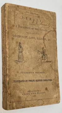 image of Persia: containing a description of the country, with an account of its government, laws, and religion, and of the character, manners and customs, arts, amusements, &c. of its inhabitants