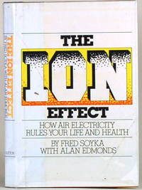 THE ION EFFECT How Air Electricity Rules Your Life and Health