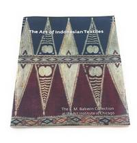The Art of Indonesian Textiles: The E. M. Bakwin Collection at the Art Institute of Chicago...