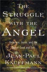 The Struggle with the Angel : Delacroix, Jacob, and the God of Good and Evil