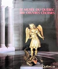 image of Le Musée du Québec: 500 oeuvres choisies