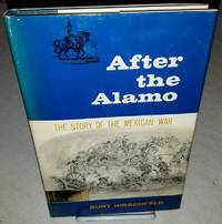 image of AFTER THE ALAMO The Story of the Mexican War