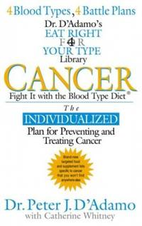 Cancer: Fight it with the Blood Type Diet (Dr. Peter J. D'Adamo's Eat Right 4 Your Type...