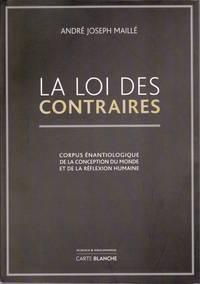 La loi des contraires.  Corpus énantiologique de la conception du monde et de la réflexion humaine.
